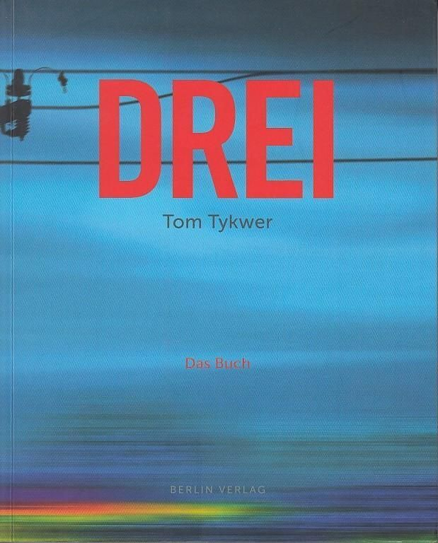 Drei. Tom Tykwer.  Das Buch. - Tykwer, Tom. - Töteberg, Michael (Hrsg.)