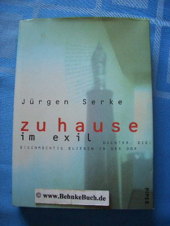 Zu Hause im Exil : Dichter, die eigenmächtig blieben in der DDR. Mit Fotos von Christian G. Irrgang - Serke, Jürgen.