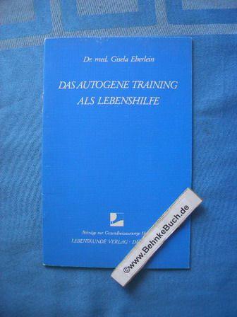 Das autogene Training als Lebenshilfe. Beiträge zur Gesundheitsvorsorge  Heft 3 - Eberlein, Gisela