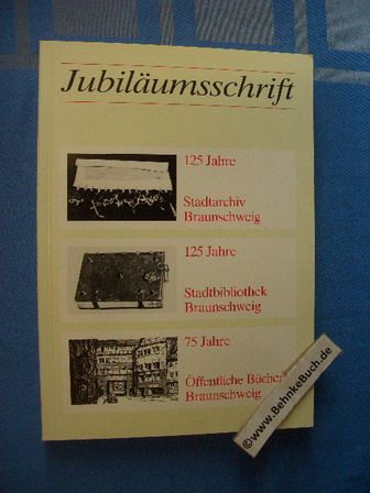Jubiläumsschrift 125 Jahre Stadtarchiv, 125 Jahre Stadtbibliothek, 75 Jahre Öffentliche Bücherei. Stadt Braunschweig. Hrsg. von Manfred R. W. Garzmann u. Wolf-Dieter Schuegraf - Garzmann, Manfred R. W. (Hrsg.)