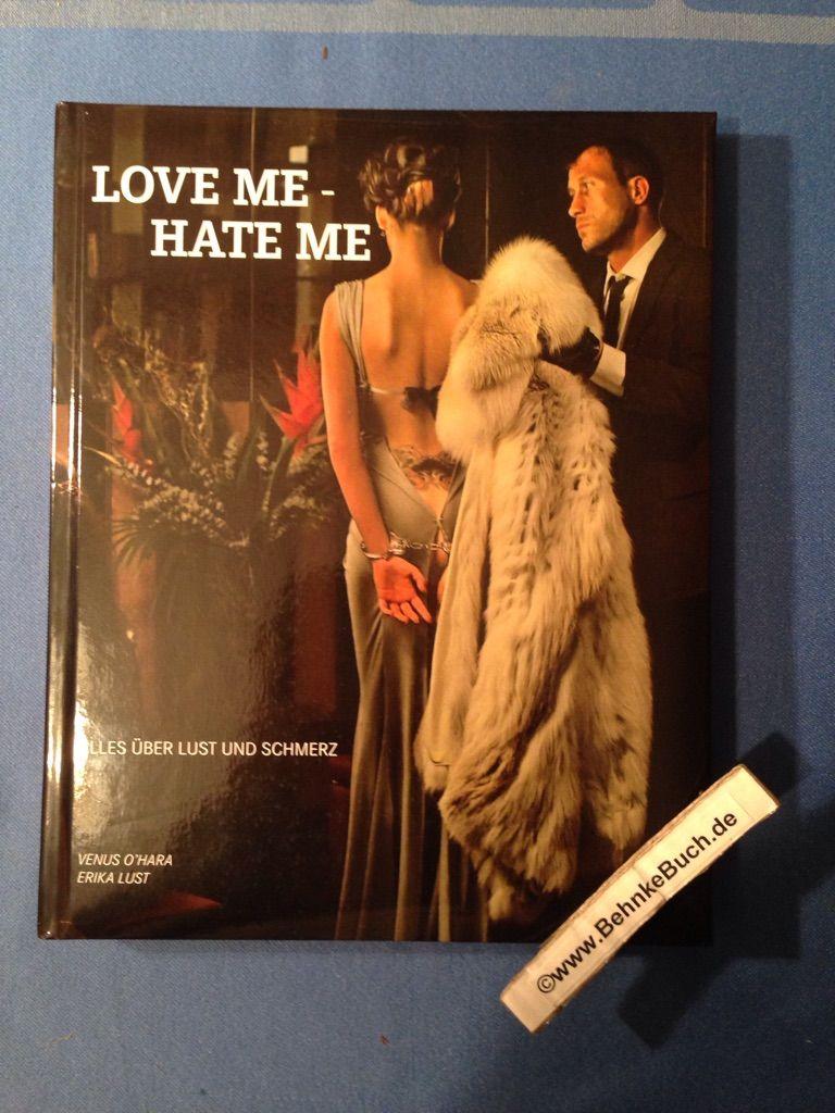 Love me - Hate me: Alles über Lust und Schmerz. - Lust, Erika und Venus. O'Hara