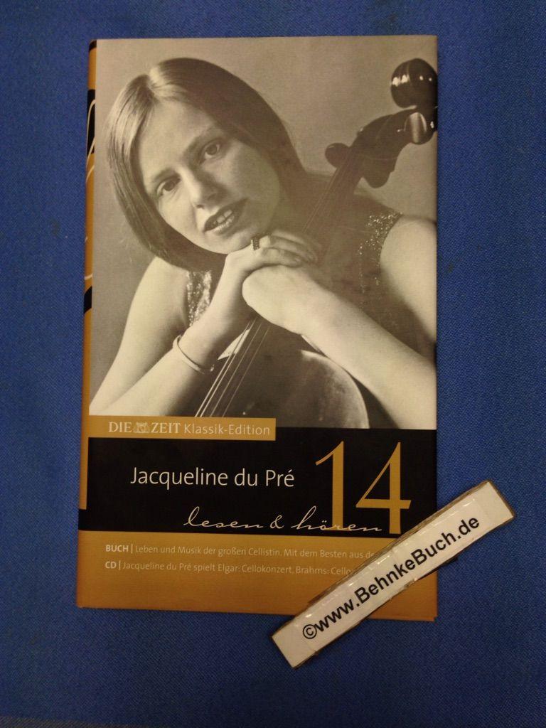 Jacqueline du Pré : lesen & hören. Band 14 : CD anbei. Die ZEIT-Klassik-Edition.
