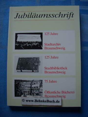 Jubiläumsschrift 125 Jahre Stadtarchiv, 125 Jahre Stadtbibliothek, 75 Jahre Öffentliche Bücherei. Stadt Braunschweig. Hrsg. von Manfred R. W. Garzmann u. Wolf-Dieter Schuegraf - Garzmann, Manfred R. W. [Hrsg.].