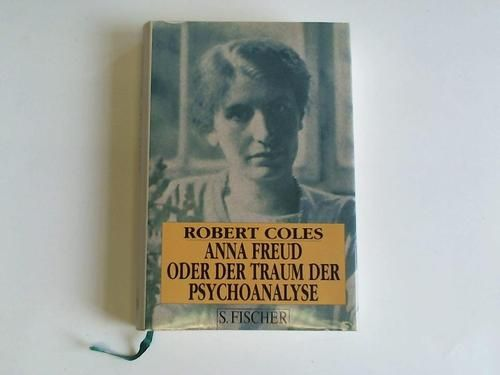 Anna Freud oder der Traum der Psychoanalyse - Coles, Robert
