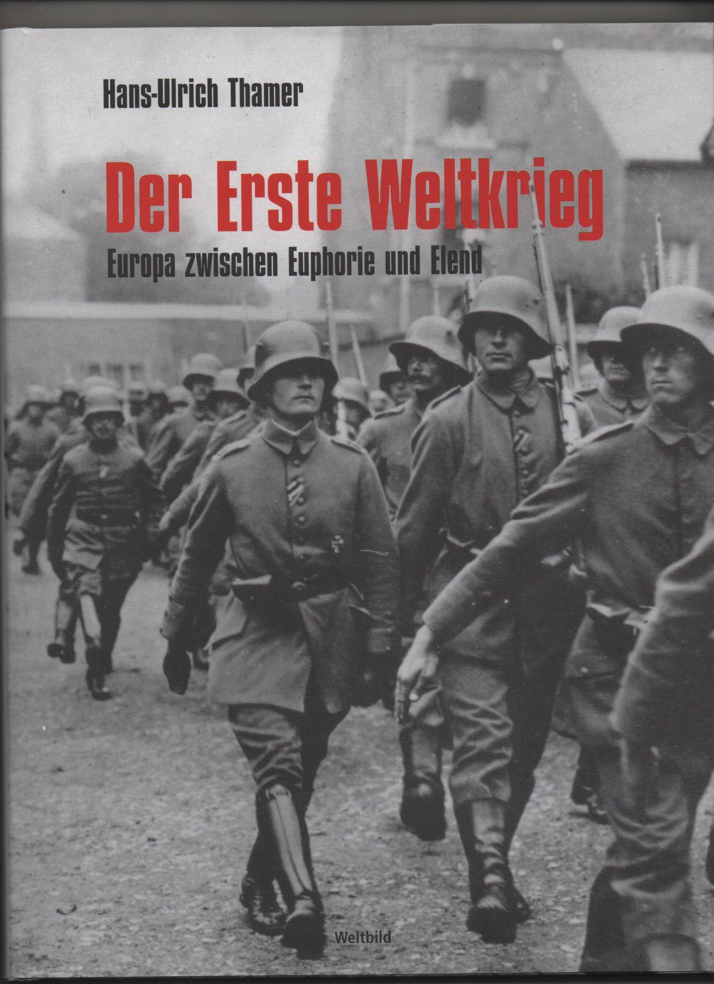 Der Erste Weltkrieg : Europa zwischen Euphorie und Elend. Hans-Ulrich Thamer. [Alle Abb.: akg-images GmbH, Berlin. Karten: Peter Palm] - Thamer, Hans-Ulrich (Mitwirkender)