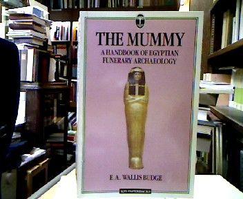 The Mummy : Handbook of Egyptian Funerary Archaeology (Kpi Paperbacks). - Wallis Budge, E. A.