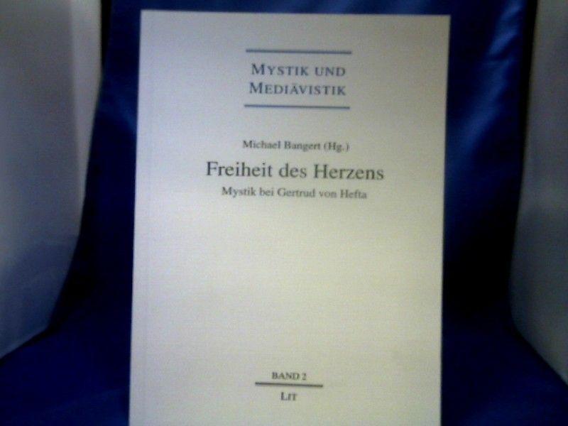 Freiheit des Herzens : Mystik bei Gertrud von Helfta. Michael Bangert (Hg.). =( Mystik und Mediävistik  Bd. 2.) - Bangert, Michael (Herausgeber).