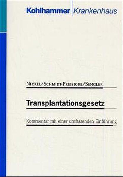 Transplantationsgesetz: Kommentar mit einer umfassenden Einführung Kommentar - Lars, Nickel,, Schmidt-Preisigke, Angelika  und Sengler, Helmut
