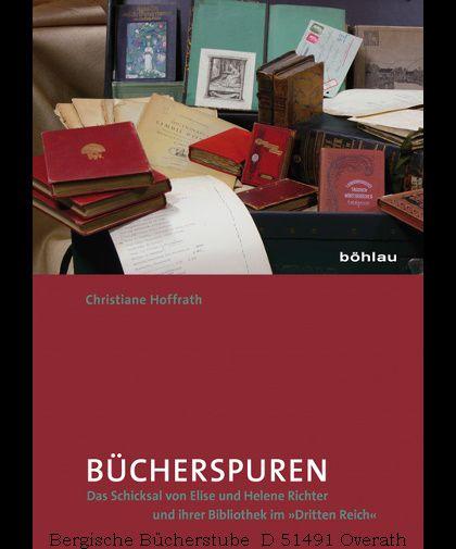 Bücherspuren. Das Schicksal von Elise und Helene Richter und ihrer Bibliothek im »Dritten Reich«. - HOFFRATH, Christiane