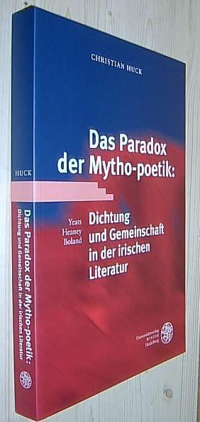 Das Paradox der Mytho-poetik. Dichtung und Gemeinschaft in der irischen Literatur - Yeats, Heaney, Boland. (= Anglistische Forschungen, Band 331). - Huck, Christian.