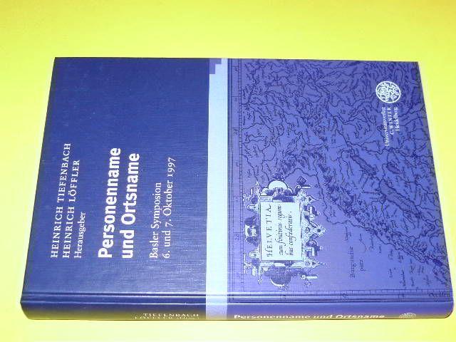 Personenname und Ortsname. Basler Symposion 6. und 7. Oktober 1997. (= Studien zur Namenforschung). - Tiefenbach, Heinrich und Löffler, Heinrich (Hg.)