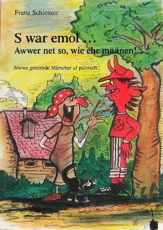 S war emol ... Awwer net so, wie ehr määnen! Siwwe gereimde Märscher uf pälzisch. - Schlosser, Franz