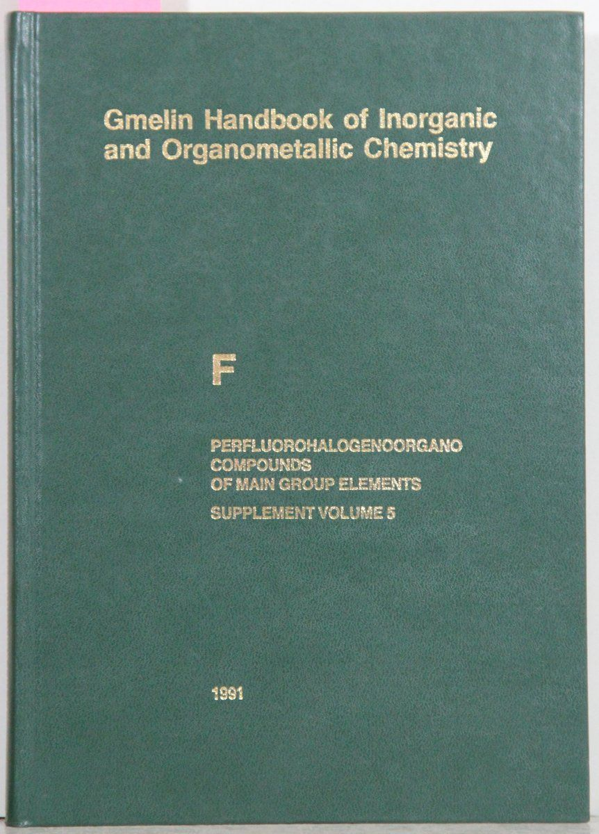 Gmelin Handbook of Inorganic and Organometallic Chemistry. (Handbuch der anorganischen Chemie). 8th edition. F. Perfluorhalogenorgano-Compounds of Main Group Elements. Supplement Volume 5. Aliphatic and Aromatic Compounds of Nitrogen. Bearb. Dieter Koschel u.a. System Number 5. - Gmelin F Perfluorhalogenorgano Compounds Suppl. 5