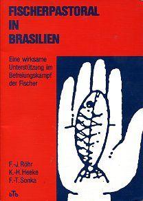 Fischerpastoral in Brasilien: Eine wirksame Unterstützung im Befreiungsprozess der Fischer (bTb (Brasilien Taschenbuch))