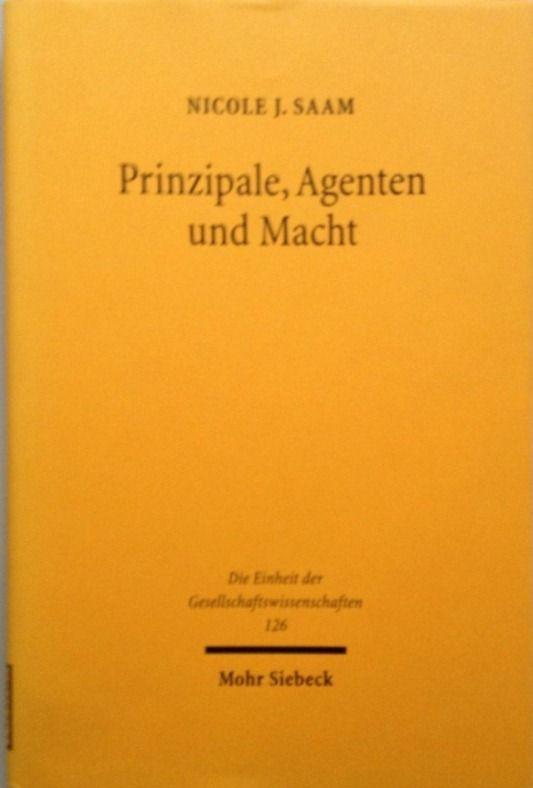 Prinzipale, Agenten und Macht, eine machttheoretische Erweiterung der Agenturtheorie und ihre Anwendung auf Interaktionsstrukturen in der Organisationsberatung - Saam, Nicole J.