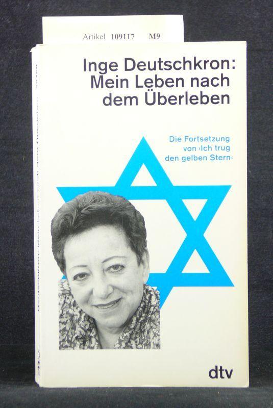 Mein Leben nach dem Überleben. Die Fortsetzung von  Ich trug den gelben Stern . o.A. - Deutschkron, Inge.