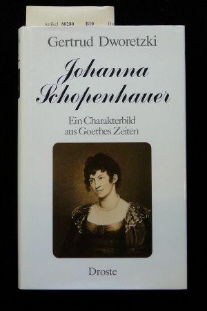Johanna Schopenhauer. Ein Charakterbild aus Goethes Zeiten. - Dworetzki, Gertrud.