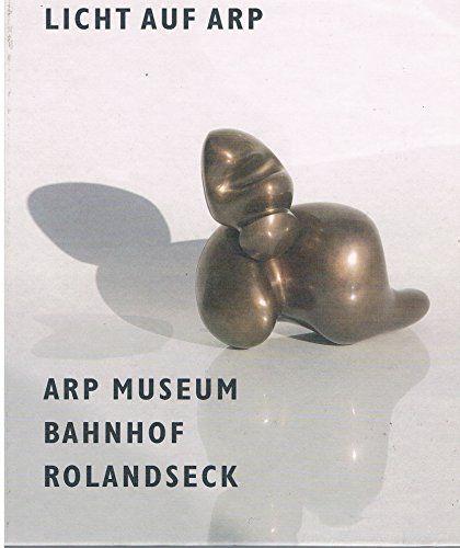 Licht auf Arp : Hans Arp und Sophie Taeuber-Arp aus der Sammlung des Landes Rheinland-Pfalz  [anlässlich der Ausstellung