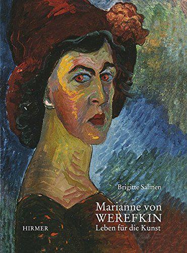 Marianne von Werefkin. Leben für die Kunst Brigitte Salmen. PSM Privatstiftung Schloßmuseum Murnau - Salmen, Brigitte und Marianne von Werefkin