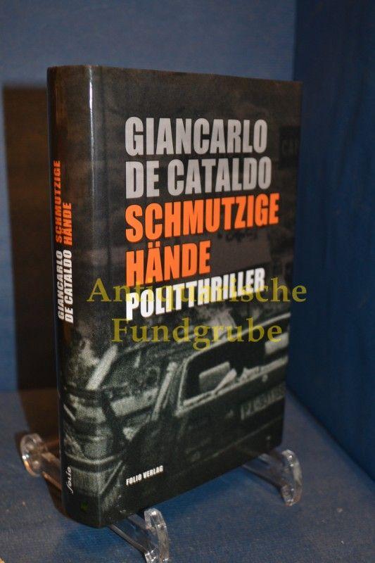 Schmutzige Hände : Politthriller. Giancarlo de Cataldo. Aus dem Ital. von Karin Fleischanderl - De Cataldo, Giancarlo Fleischanderl und Karin [Übers.]