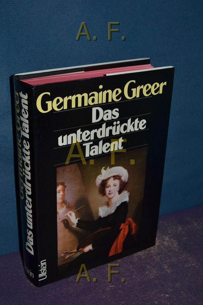 Das unterdrückte Talent : die Rolle dr Frauen in der bildenden Kunst [Aus d. Engl. von Rainer Redies u. Ingrid Krüger] - Greer, Germaine