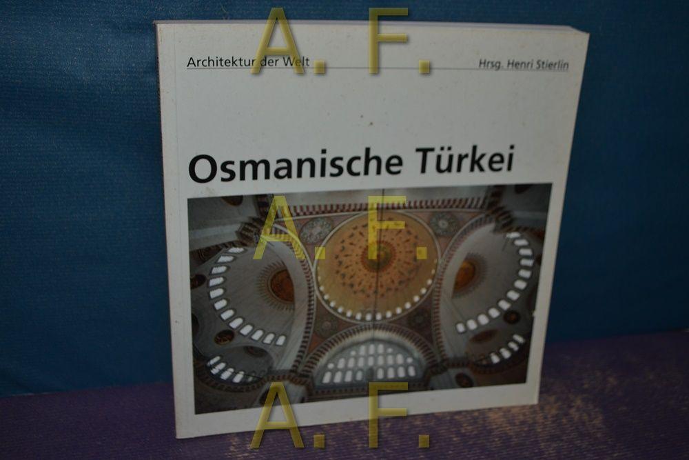 Osmanische Türkei. Fotos:. Vorw.: Jürgen Joedicke / Architektur der Welt - 16 - Widmer, Eduard, Ulya (Hrsg.) Vogt-Göknil und Henri (Hrsg.) Stierlin