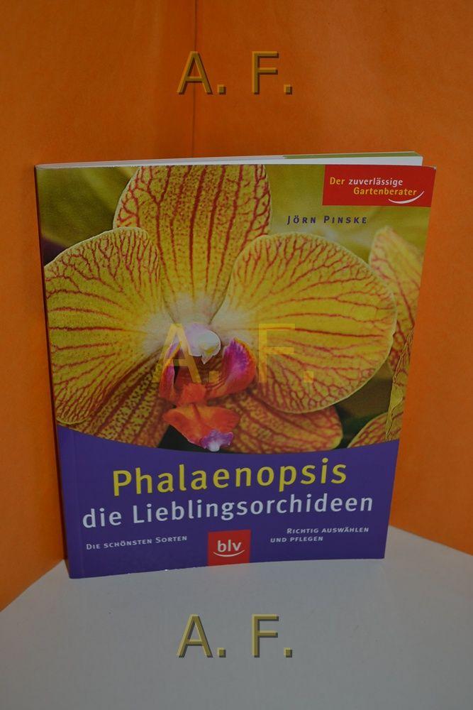 Phalaenopsis : die Lieblingsorchideen , die schönsten Sorten richtig auswählen und pflegen. Der zuverlässige Gartenberater - Pinske, Jörn