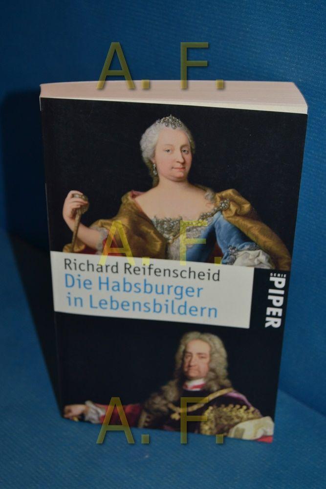Die Habsburger in Lebensbildern : von Rudolf I. bis Karl I. Richard Reifenscheid / Piper , 4753 - Reifenscheid, Richard