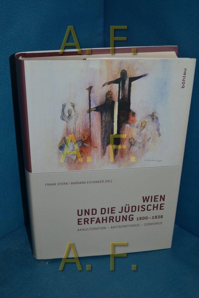 Wien und die jüdische Erfahrung 1900 - 1938 : Akkulturation - Antisemitismus - Zionismus. - Stern, Frank
