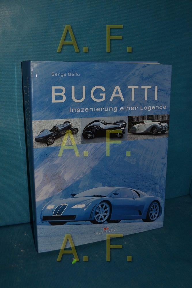 Bugatti : Inszenierung einer Legende Serge Bellu. [Aus dem Franz. von Marcus Würmli] - Bellu, Serge