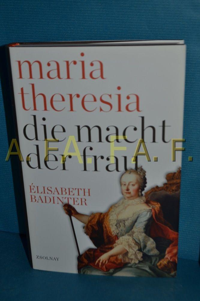 Maria Theresia : die Macht der Frau - Badinter, Elisabeth, Horst Brühmann und Petra Willim