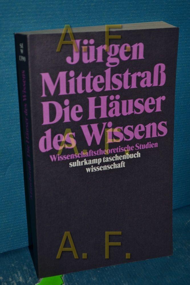 Die Häuser des Wissens : wissenschaftstheoretische Studien Suhrkamp-Taschenbuch Wissenschaft , 1390 - Mittelstraß, Jürgen