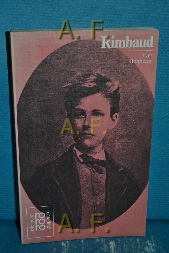 Arthur Rimbaud : in Selbstzeugnissen u. Bilddokumenten. [Aus d. Franz. übertr. von J.-M. Zemb] / Rowohlts Monographien 65 - Bonnefoy, Yves