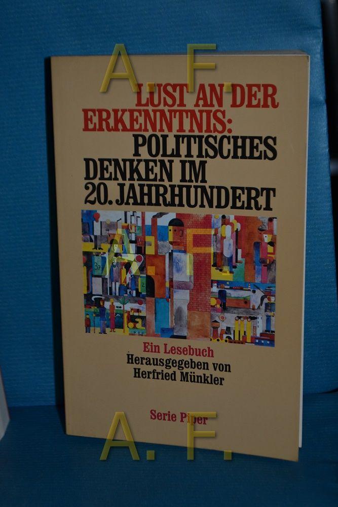 Lust an der Erkenntnis: politisches Denken im 20. Jahrhundert : ein Lesebuch hrsg. und eingeleitet von Herfried Münkler / Piper , Bd. 1987 - Münkler, Herfried [Herausgeber]