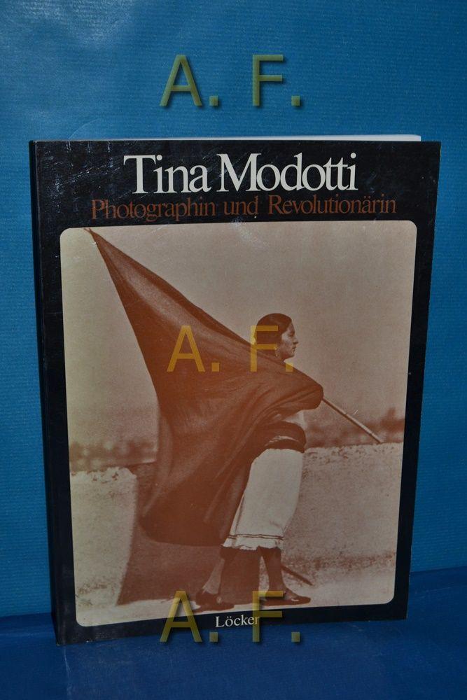 Tina Modotti : Photographin u. Revolutionärin. mit Beitr. von Maria Caronia ... [Aus d. Ital. von Thomas Aichhorn u. Dorothea Löcker] - Modotti, Tina (Illustrator) und Maria Caronia