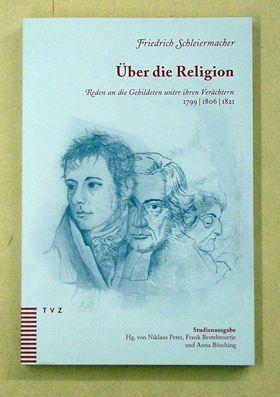 Über die Religion. Reden an die Gebildeten unter ihren Verächtern 1799 / 1806 / 1821. Studienausgabe.