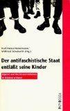 Der Antifaschistische Staat entlasst seine Kinder: Jugend und Rechtsextremismus in Ostdeutschland (Neue kleine Bibliothek)
