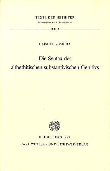 Die Syntax des althethitischen substantivischen Genitivs (Texte Der Hethiter) - Yoshida, Daisuke