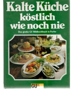 Kalte köstliche Küche wie noch nie 555 Rezepte vorgestellt von Christian  Teubner ; Annette Wolter
