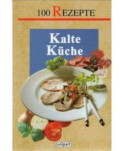 Kalte Küche - 100 Rezepte von Brotzeit bis zum festlichen Buffett