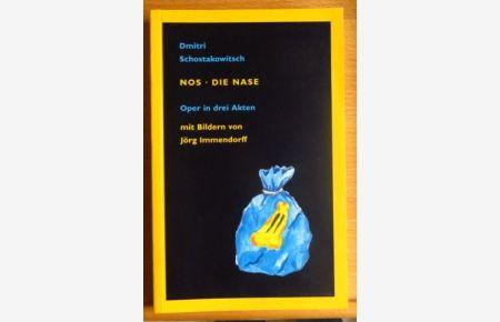 Nos - Die Nase  Oper in drei Akten mit Bildern von Jörg